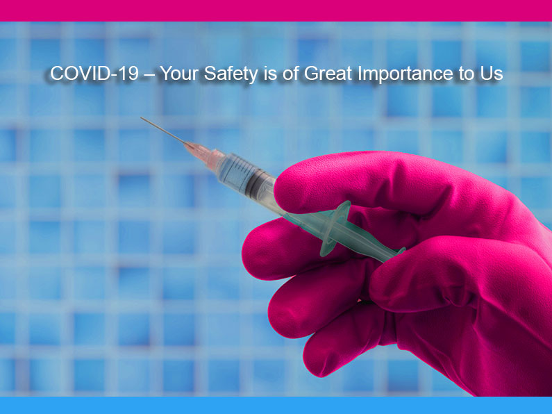 COVID-19 – Your Safety is of Great Importance to Us